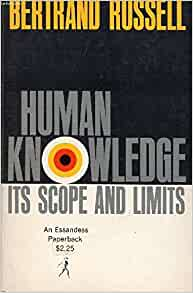 Human Knowledge: Its Scope and Limits: Bertrand russell ...