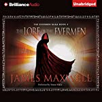 The Lore of the Evermen: The Evermen Saga, Book 4   James Maxwell