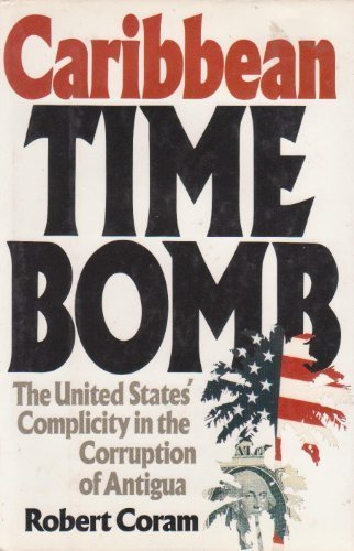 Book cover from Caribbean Time Bomb: The United States Complicity in the Corruption of Antigua by Robert Coram