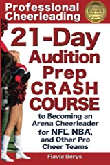 Professional Cheerleading: 21-Day Audition Prep Crash Course: to Becoming an Arena Cheerleader for NFL, NBA, and Other Pro Cheer Teams (Volume 2) Paperback