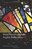 Royal Priesthood in the English Reformation, Yarnell, Malcolm B., III, 0199686254