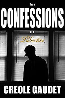 True Confessions of a Libertine by [Gaudet, Creole]