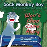 img - for Won't Choo Come Along: Sock Monkey TRain Song Verse 2 (Sock Monkey Boy) (Volume 2) book / textbook / text book