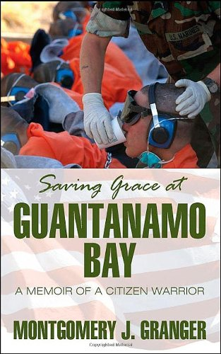 Book: Saving Grace at Guantanamo Bay - A Memoir of a Citizen Warrior by Montgomery J. Granger