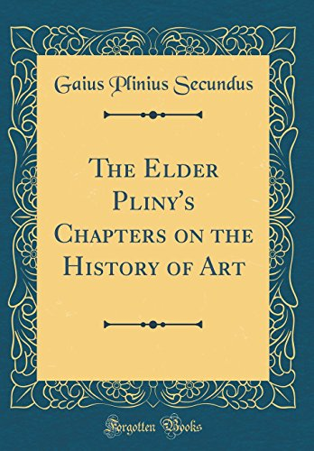 The Elder Pliny's Chapters on the History of Art (Classic Reprint)