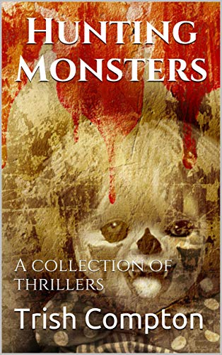 Hunting Monsters: A collection of thrillers - Kindle edition