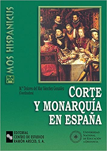 Corte y Monarquia En España (Mos hispanicus): Amazon.es: Sánchez González, María Dolores del Mar, Sánchez González, Mª Dolores del Mar: Libros