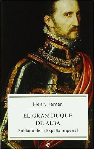 Gran duque de Alba, el - soldado de la España imperial Bolsillo la Esfera: Amazon.es: Kamen, Henry: Libros