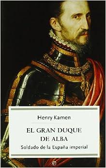 Gran duque de Alba. El soldado de la España imperial