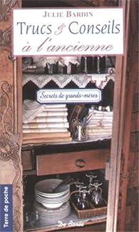 Trucs et conseils à l'ancienne : Astuces pour bien-vivre et bien-recevoir chez soi par Pierre Ripert