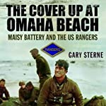 Cover-Up at Omaha Beach: D-Day, the US Rangers, and the Untold Story of Maisy Battery | Gary Sterne