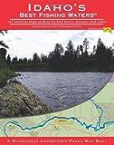 Idaho's Best Fishing Waters, Inc. Wilderness Adventures Press, 1932098585