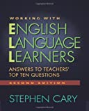 Working with English Language Learners, Second Edition: Answers to Teachers' Top Ten Questions, Stephen Cary, 0325009856