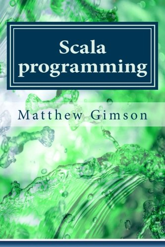 Scala programming: Learn Scala Programming FAST and EASY! (Programming is Easy) (Volume 11)