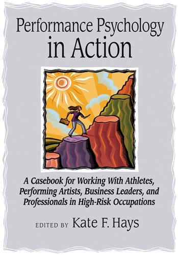 Performance Psychology in Action: A Casebook for Working With Athletes, Performing Artists, Business Leaders, and Profes