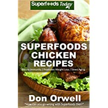 Superfoods Chicken Recipes: Over 65 Quick & Easy Gluten Free Low Cholesterol Whole Foods Recipes full of Antioxidants & Phytochemicals (Natural Weight Loss Transformation Book 115)
