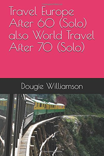 Travel Europe After 60 (Solo) also World Travel After 70 (Solo) (Travelling Solo On A Budget)