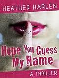 HOPE YOU GUESS MY NAME: A Marina Konyeshna Thriller