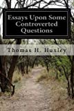 Essays upon Some Controverted Questions, Thomas H. Huxley, 1499573111