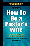 How to Be a Pastor's Wife - Your Step-by-Step Guide to Being a Pastor's Wife, HowExpert Press and Jane Rodda, 1466379898