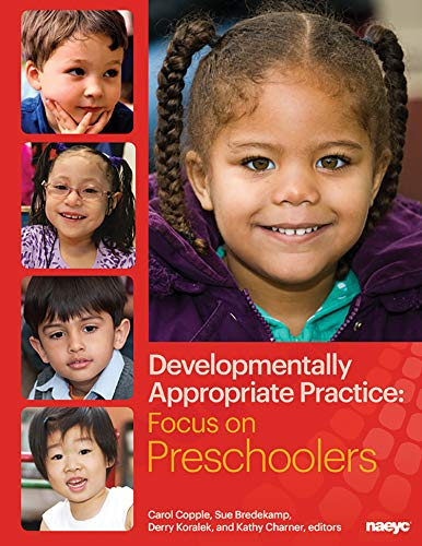 Developmentally Appropriate Practice: Focus on Preschoolers (DAP Focus Series) (Physical And Cognitive Development In Early Childhood)