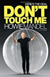 Here's the Deal: Don't Touch Me by Howie Mandel (24-Nov-2009) Hardcover
