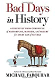 Bad Days in History: A Gleefully Grim Chronicle of Misfortune, Mayhem, and Misery for Every Day of the Year by Michael Farquhar (2015-04-21)