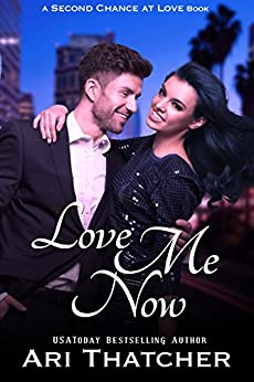 Love Me Now (Second Chance at Love Book 1) by [Thatcher, Ari]