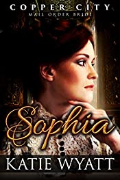 Mail Order Bride: Sophia: Inspiration Historical Western (Copper City Pioneer Romance series Book 1)