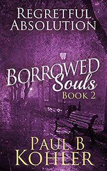 Regretful Absolution: Borrowed Souls: Book 2 by [Kohler, Paul B]