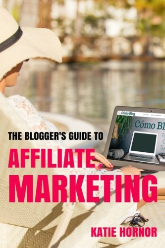 The Blogger's Guide to Affiliate Marketing