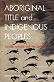 Aboriginal Title and Indigenous Peoples: Canada, Australia, and New Zealand (Law and Society)
