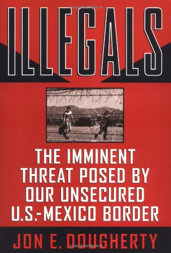 Illegals: The Imminent Threat Posed by Our Unsecured U.S.-Mexico Border pdf