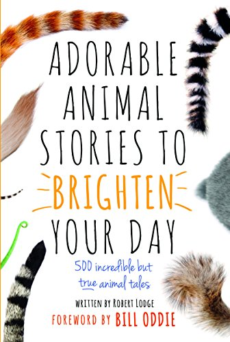 Adorable Animal Stories to Brighten Your Day: 500 Incredible but True Animal (Adorable Animals)