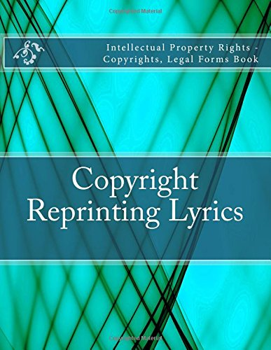Download Copyright - Reprinting Lyrics: Intellectual Property Rights - Copyrights, Legal Forms Book ebook