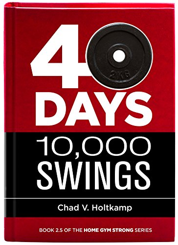 40 Days + 10,000 Swings: A Journal (Home Gym Strong Book 3)