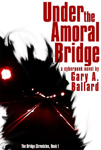 Under the Amoral Bridge: A Cyberpunk Novel (The Bridge Chronicles Book 1)