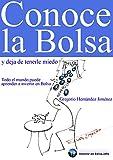 Conoce la Bolsa y deja de tenerle miedo (Todo el mundo puede aprender a invertir en Bolsa) (Spanish Edition)