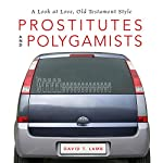 Prostitutes and Polygamists: A Look at Love, Old Testament Style | David T. Lamb
