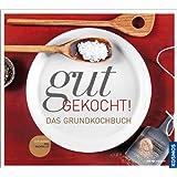 Gut gekocht!: Das Grundkochbuch