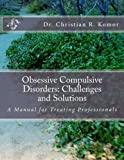 Obsessive Compulsive Disorders: Challenges and Solutions: A Manual for Treating Professionals