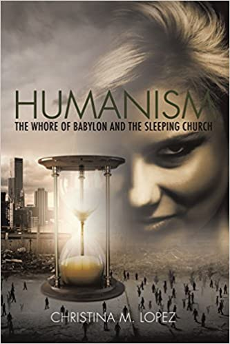 Humanism - The Whore of Babylon and the Sleeping Church by Christina M. Lopez (2015-04-09)
