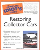 The Complete Idiot's Guide to Restoring Collector Cars
