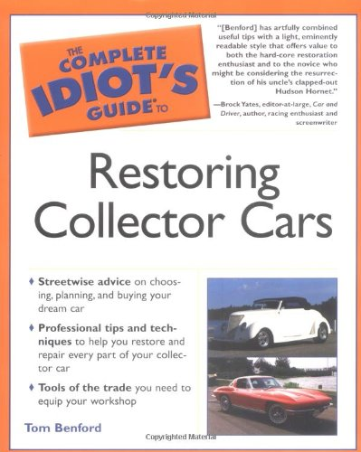Car Restoration Antique - The Complete Idiot's Guide to Restoring Collector Cars