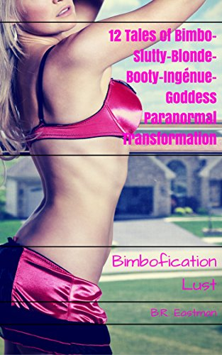 Bimbofication Lust 12 Tales Of Bimbo Slutty Blonde Booty Ingenue