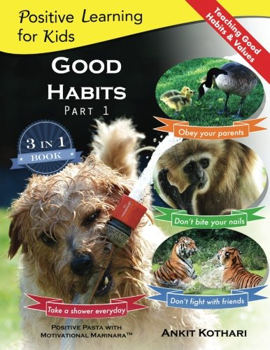Good Habits Part 1: A 3-in-1 unique book teaching children Good Habits, Values as well as types of Animals (Positive Learning for Kids) (Volume 3) cover