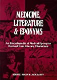 img - for Medicine, Literature and Eponyms: An Encyclopedia of Medical Eponyms Derived from Literary Characters book / textbook / text book