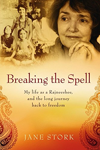Breaking the Spell: My life as a Rajneeshee, and the long journey back to freedom