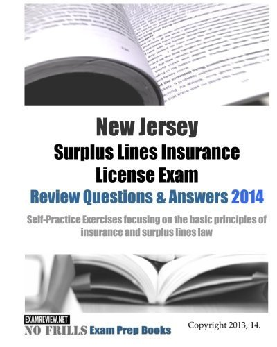New Jersey Surplus Lines Insurance License Exam Review Questions & Answers 2014: Self-Practice Exercises focusing on the basic principles of insurance and surplus lines law by ExamREVIEW - Mall Nj De Elizabeth