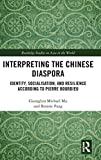 Interpreting the Chinese Diaspora: Identity, Socialisation, and Resilience According to Pierre Bourdieu (Routledge Studies on Asia in the World)